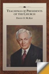 Teachings of Presidents of the Church: David O. McKay: David O. McKay