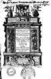 L' Idolatrie huguenote figurée au patron de la vieille payenne par Louys Richeome...