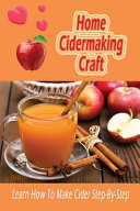 Home Cidermaking Craft  Learn How to Make Cider Step By Step PDF