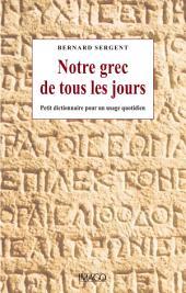 Notre grec de tous les jours: Petit dictionnaire pour un usage quotidien