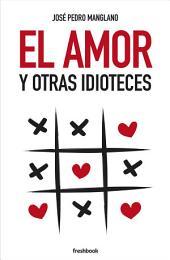 EL AMOR Y OTRAS IDIOTECES