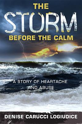 The Storm before the Calm  A Story of Heartache and Abuse