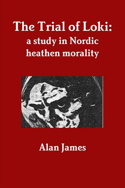 Download The Trial of Loki  a study in Nordic heathen morality Book