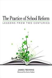 Practice of School Reform, The: Lessons from Two Centuries