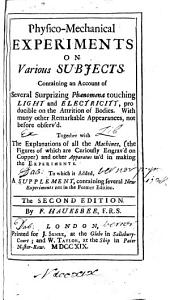 Physico-mechanical Experiments on Various Subjects ... To which is added, a Supplement, containing several new experiments ... The second edition