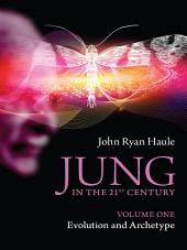 Jung in the 21st Century Volume One: Evolution and Archetype