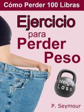 Ejercicio para Perder Peso: Creando un Plan de Ejercicios Que Funcione Para Ti