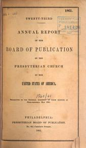 Annual Report of the Board of Publication of the Presbyterian Church in the United States of America Presented to the General Assembly: Volumes 23-32