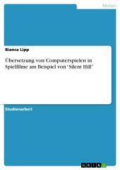"""Übersetzung von Computerspielen in Spielfilme am Beispiel von """"Silent Hill"""""""