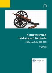 A magyarországi médiaháború története - Média és politika 1989-2010