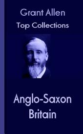 Anglo-Saxon Britain: Grant Allen's Top Collection
