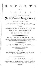 Reports of Cases Argued and Adjudged in the Court of King's Bench: During the Time Lord Mansfield Presided in that Court; from Michaelmas Term, 30 Geo. II. 1756, to Easter Term, 12 Geo. III. 1772 ...