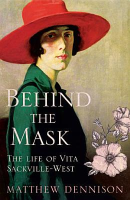 Behind the Mask  The Life of Vita Sackville West