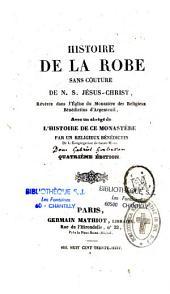 Histoire de la robe sans couture de N. S. Jésus-Christ: révérée dans l'église du Monastère des religieux bénédictins d'Argenteuil, avec un abrégé de l'histoire de ce monastère