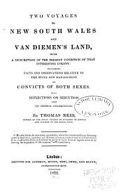 Two Voyages to New South Wales and Van Diemen's Land: With a Description of the Present Condition of that Interesting Colony: Including Facts and Observations Relative to the State and Management of Convicts of Both Sexes. Also Reflections on Seduction and Its General Consequences