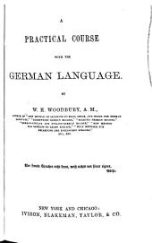 """A Complete Course with the German Language: Consisting of a """"practical Course ..."""" Followed by a """"compend of German Grammar."""""""