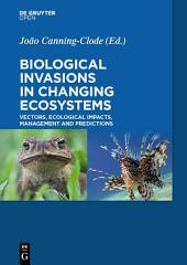 Biological Invasions in Changing Ecosystems: Vectors, Ecological Impacts, Management and Predictions