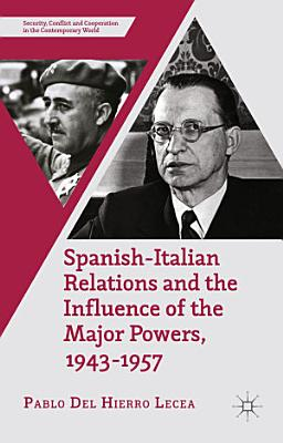 Spanish Italian Relations and the Influence of the Major Powers  1943 1957 PDF
