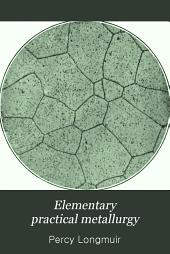 Elementary Practical Metallurgy: Iron and Steel