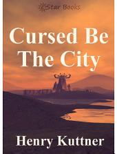 Cursed Be The City
