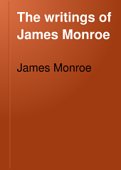The Writings of James Monroe: Including a Collection of His Public and Private Papers and Correspondence Now for the First Time Printed, Volume 2