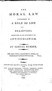 The Moral Law Considered as a Rule of Life to Believers. Designed as an Antidote to Antinomianism