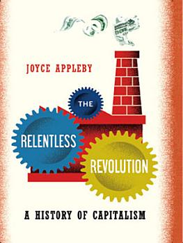 The Relentless Revolution  A History of Capitalism PDF