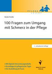 100 Fragen zum Umgang mit Schmerz in der Pflege: Mit Opiod-Umrechnungstabelle. Grundlagen und pflegerische Tipps. Für Ausbildung und Praxis, Ausgabe 2