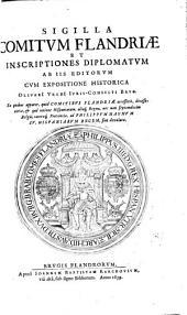 SIGILLA COMITVM FLANDRIAE ET INSCRIPTIONES DIPLOMATVM AB IIS EDITORVM CVM EXPOSITIONE HISTORICA OLIVARI VREDI IVRIS-CONSVLTI BRVG.: Ex quibus apparet, quid COMITIBVS FLANDRIAE accesserit, decesseritve, [et] quâ ratione Hispaniarum, aliaq[ue], Regna, nec non septemdecim Belgii, caetereaq[ue], Provinciae, ad PHILIPPVM MAGNVM IV. HISPANIARVM REGEM, sint devolutae