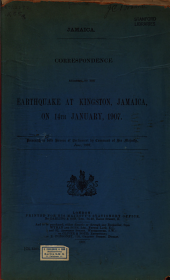 Jamaica: Correspondence Relating to the Earthquake at Kingston, Jamaica, on 14th January, 1907