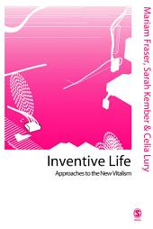 Inventive Life: Approaches to the New Vitalism
