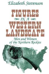 Figures in a Western Landscape: Men and Women of the Northern Rockies