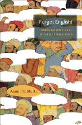 Forget English!: Orientalisms and World Literature