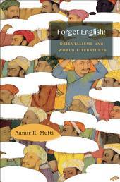 Forget English!: Orientalisms and World Literature