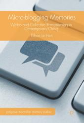 Micro-blogging Memories: Weibo and Collective Remembering in Contemporary China