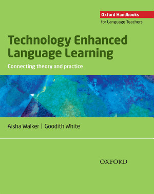Technology Enhanced Language Learning  connecting theory and practice   Oxford Handbooks for Language Teachers PDF