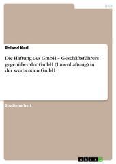 Die Haftung des GmbH – Geschäftsführers gegenüber der GmbH (Innenhaftung) in der werbenden GmbH