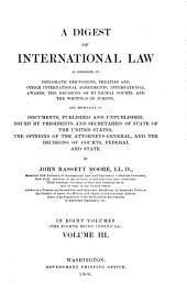 A Digest of International Law as Embodied in Diplomatic Discussions, Treaties and Other International Agreements: Volume 3