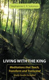 Living With The King: Meditations that Teach, Transform and Transcend
