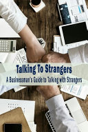 Talking to Strangers  a Businessman s Guide to Talking with Strangers