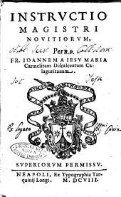 Instructio magistri nouitiorum, per r.p. fr. Ioannem a Iesu Maria Carmelitam Discalceatum Calaguritanum