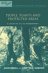 People, Plants and Protected Areas: A Guide to in Situ Management