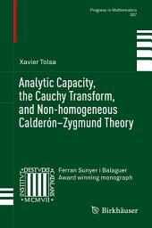 Analytic Capacity, the Cauchy Transform, and Non-homogeneous Calderón–Zygmund Theory