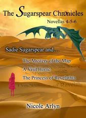 Sadie Sugarspear and The Mystery of the Map, A Visit Home, and The Princess of Revelathia: Novellas 4-6