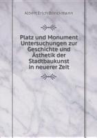 Platz und Monument Untersuchungen zur Geschichte und  sthetik der Stadtbaukunst in neuerer Zeit PDF