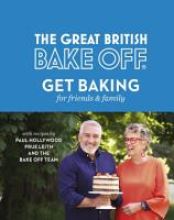 The Great British Bake Off  Get Baking for Friends and Family PDF