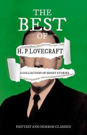 The Best of H. P. Lovecraft - A Collection of Short Stories (Fantasy and Horror Classics)
