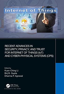 Recent Advances in Security  Privacy  and Trust for Internet of Things  IoT  and Cyber Physical Systems  CPS  PDF