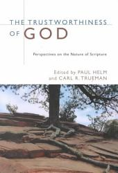 The Trustworthiness of God: Perspectives on the Nature of Scripture