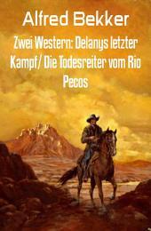 Zwei Western: Delanys letzter Kampf/ Die Todesreiter vom Rio Pecos